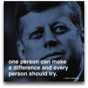 One person can make a difference, and every person should try. - John F. Kennedy